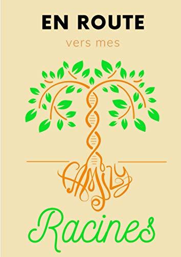 En route vers mes racines: Carnet de généalogie à remplir pour retracer l'histoire de sa famille et de ses ancêtres - livre arbre généalogique de 155 pages A4 à compléter sur 8 générations