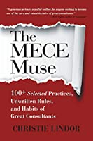 The MECE Muse: 100+ Selected Practices, Unwritten Rules, and Habits of Great Consultants