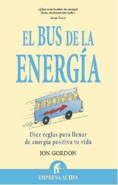 El bus de la energía: Diez Reglas Para Llenar de Energia Positiva Tu Vida (Narrativa empresarial)