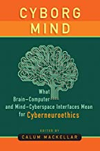 Cyborg Mind: What Brain–Computer and Mind–Cyberspace Interfaces Mean for Cyberneuroethics (English Edition)
