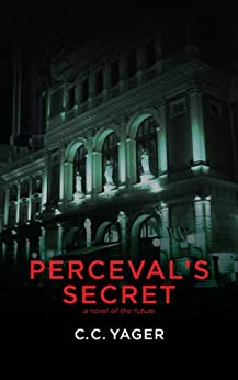 Perceval's Secret: A Novel of the Future by [C.  C. Yager]