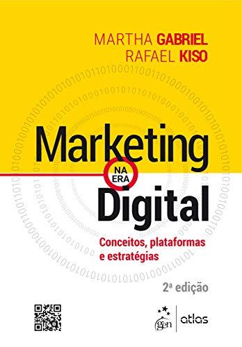 Marketing na Era Digital - Conceitos, Plataformas e Estratégias