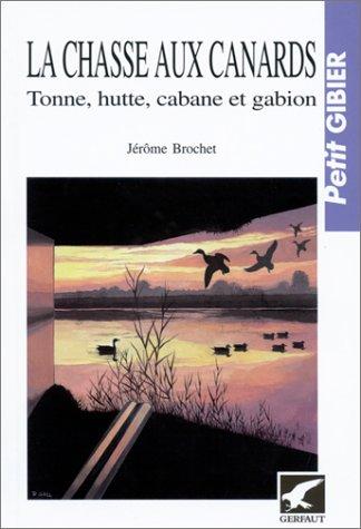 La Chasse aux canards : Tonne, hutte, cabane et gabion