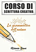 Scaricare Libri Corso di scrittura creativa: La grammatica dell'anima PDF