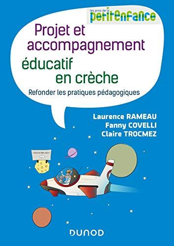 Projet et accompagnement éducatif en crèche - Refonder les pratiques pédagogiques: Refonder les pratiques pédagogiques