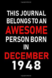 This Journal belongs to an Awesome Person Born in December 1948: Blank Lined 6x9 Born In December with Birth Year Journal Notebooks Diary. Makes a ... an Alternative to B-day Present or a Card.