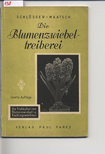 Die Blumenzwiebeltreiberei, sowie die Frühkultur von Blumenzwiebel- und -Knollengewächsen
