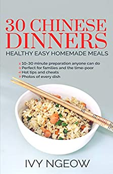 30 Chinese Dinners: Healthy Easy Homemade Meals by [I. Ngeow]