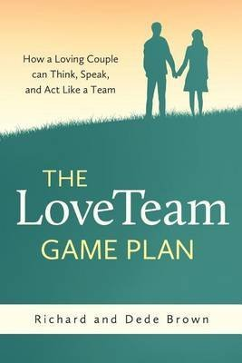 By Brown, Richard W The LoveTeam Game Plan Paperback - January 2013