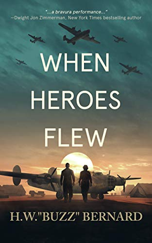 "When Heroes Flew by [H. W. ""Buzz"" Bernard]"
