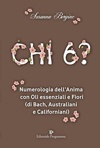 CHI 6? Numerologia dell'Anima con Oli essenziali e Fiori (di Bach, Australiani e Californiani)