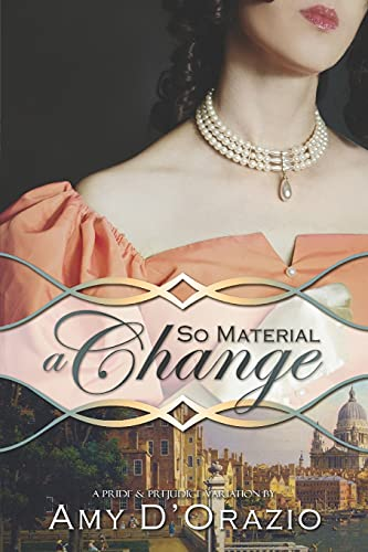 Compare Textbook Prices for So Material a Change: A Pride & Prejudice Variation  ISBN 9781951033965 by D'Orazio, Amy