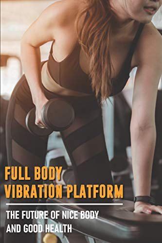 Full Body Vibration Platform - The Future Of Nice Body And Good Health: Whole Body Vibration For Beauty