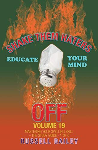 Shake Them Haters off Volume 19: Mastering Your Spelling Skill – the Study Guide- 1 of 6 (English Edition)