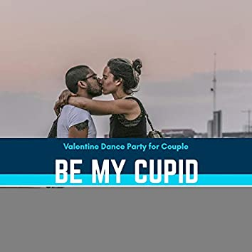 Be My Cupid - Valentine Dance Party For Couple