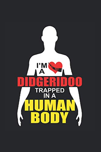 Didgeridoo Trapped In A Human Body Notebook: Didgeridoo Notebooks For Work Didgeridoo Notebooks College Ruled Journals Cute Didgeridoo Note Pads For Students Funny Didgeridoo Gifts Wide Ruled Lined