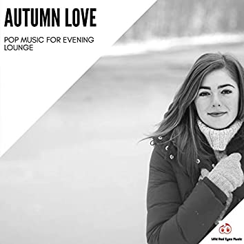 Autumn Love - Pop Music For Evening Lounge