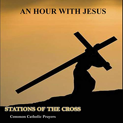 An Hour with Jesus: Stations of Cross audiobook cover art