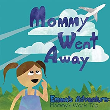 Mommy Went Away (Emma's Adventure: Mommy's Work Trip) [feat. Kyra Nāleo Sanches]