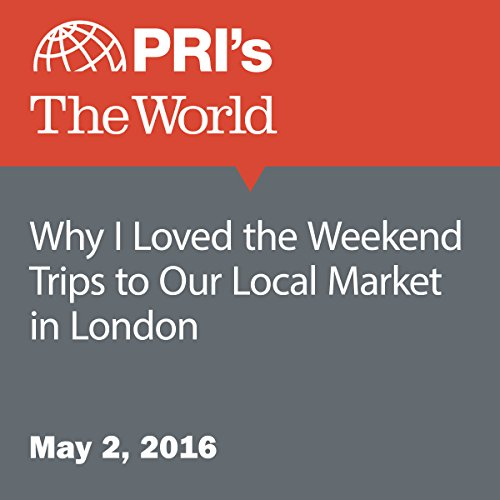 Why I Loved the Weekend Trips to Our Local Market in London cover art