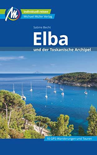 Elba Reiseführer Michael Müller Verlag: und der Toskanische Archipel. Individuell reisen mit vielen praktischen Tipps (MM-Reisen)