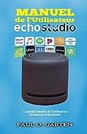 Manuel de l'Utilisateur Echo Studio: Le guide complet de l'utilisateur d'Amazon Echo Studio (French ...