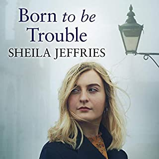 Born to be Trouble                   By:                                                                                                                                 Sheila Jeffries                               Narrated by:                                                                                                                                 Emma Powell                      Length: 11 hrs and 19 mins     Not rated yet     Overall 0.0