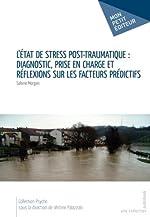 L'Etat de stress post-traumatique - Diagnostic, prise en charge et réflexions sur les facteurs prédictifs de Sabine Morgan