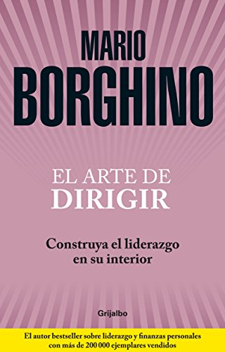 El arte de dirigir / The Art of Management: Construya El Liderazgo En Su Interior / Build Leadership Within
