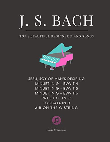 BACH - Top 7 BEAUTIFUL Beginner Piano Songs: Jesu, Joy of Man's Desiring; Minuet in G; Prelude in C; Toccata in D; Air on the G String: Famous Popular ... in Easy Piano Arrangements Videos Tutorial