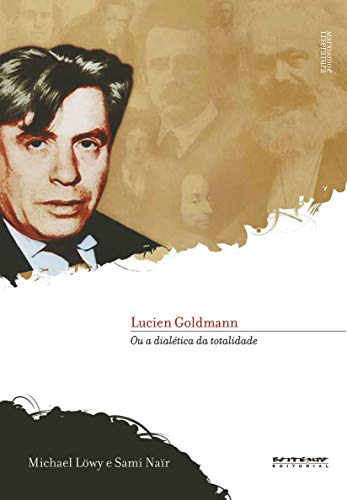 Lucien Goldmann: ou a dialética da totalidade