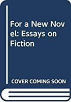 For a New Novel: Essays on Fiction