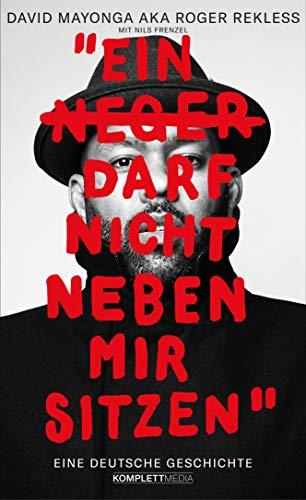 Ein Neger darf nicht neben mir sitzen: Eine deutsche Geschichte