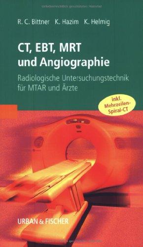 CT, EBT, MRT und Angiographie: Radiologische Untersuchungstechnik für MTAR und Ärzte