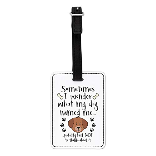 Gift Base Sometimes I Wonder What My Dog Named Me Visual Luggage Tag with Black Strap