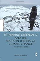 Rethinking Greenland and the Arctic in the Era of Climate Change (Science in Society)