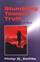 Stumbling Toward Truth: Anthropologists at Work
