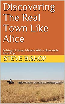 Discovering The Real Town Like Alice: Solving a Literary Mystery With a Memorable Road Trip by [Steve Bishop]