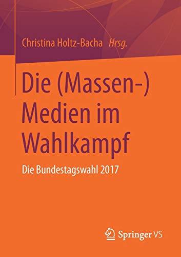 Die (Massen-)Medien im Wahlkampf: Die Bundestagswahl 2017