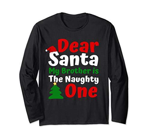 Dear Santa My Brother Is The Naughty One Tee Christmas Gift Long Sleeve T-Shirt