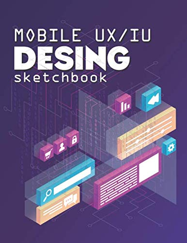 Mobile UI/UX Desing sketchbook: sketchbook for mobile apps or applications and web pages (8,5x11)
