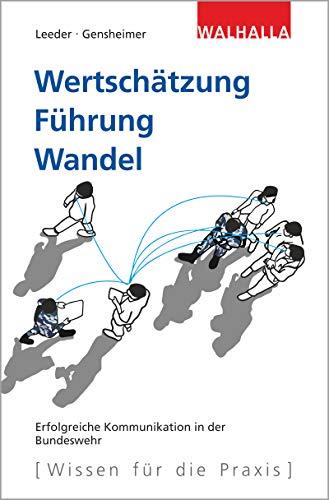 Wertschätzung. Führung. Wandel: Erfolgreiche Kommunikation in der Bundeswehr