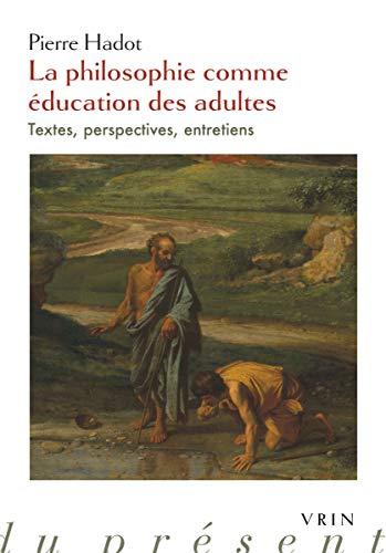La Philosophie Comme Education Des Adultes: Textes, Perspectives, Entretiens