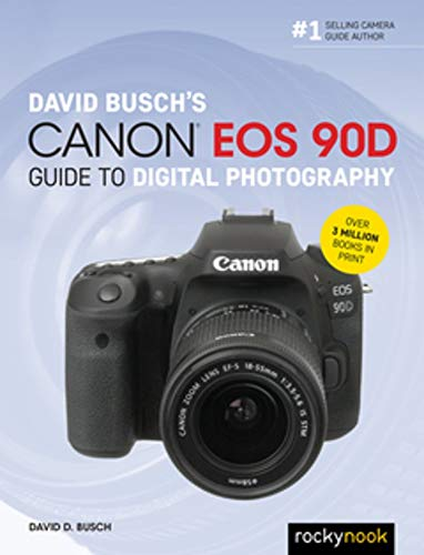 David Busch's Canon EOS 90D Guide to Digital Photography (The David Busch Camera Guide Series)