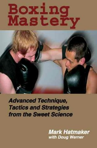 Compare Textbook Prices for Boxing Mastery: Advanced Technique, Tactics, and Strategies from the Sweet Science 1st Edition Edition ISBN 9781884654213 by Hatmaker, Mark,Werner, Doug