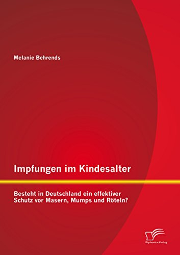 Impfungen im Kindesalter: Besteht in Deutschland ein effektiver Schutz vor Masern, Mumps und Röteln?