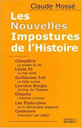 Les Nouvelles Impostures de l'Histoire : Cléopâtre, Louis XI, Guillaume Tell, Lucrèce Borgia, Chaplin, Les Etats-Unis, Casanova (Documents)