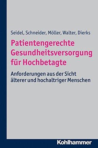Patientengerechte Gesundheitsversorgung für Hochbetagte: Anforderungen aus der Sicht älterer und hochaltriger Menschen