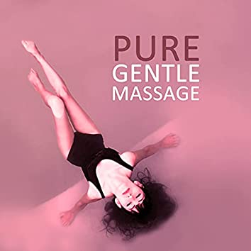 Pure Gentle Massage – Deep Sounds for Massage, Calm Music for Relaxation, Sensual Massage, Music for Aromatherapy, Serenity Music, Nature Sounds for Stress Relief