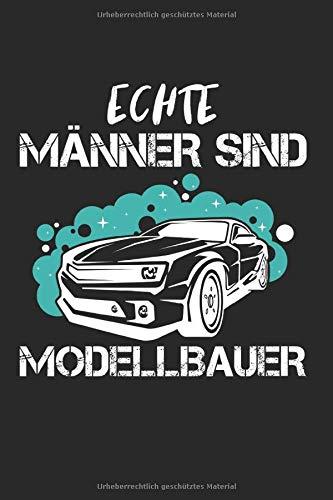 Notizbuch ECHTE MÄNNER SIND MODELLBAUER: Modellbauer I Tagebuch I liniert I 100 Seiten